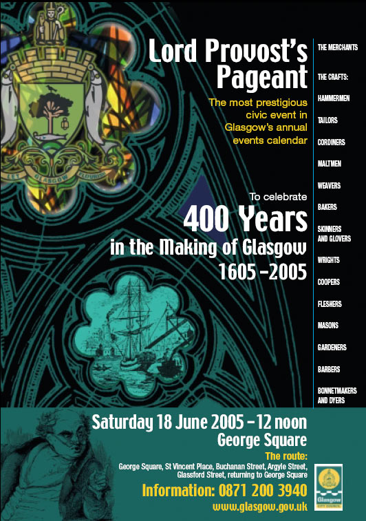 Lord Provost's,Pageant,400 Years,in the Making of Glasgow,1605-2005,THE MERCHANTS,THE CRAFTS:,HAMMERMEN,TAILORS,CORDINERS,MALTMEN,WEAVERS,BAKERS,SKINNERS,AND GLOVERS,WRIGHTS,COOPERS,FLESHERS,MASONS,GARDENERS,BARBERS,BONNETMAKERS,AND DYERS
